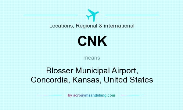 What does CNK mean? It stands for Blosser Municipal Airport, Concordia, Kansas, United States