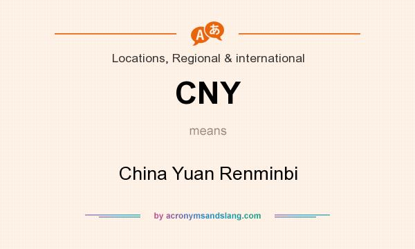 What does CNY mean? It stands for China Yuan Renminbi