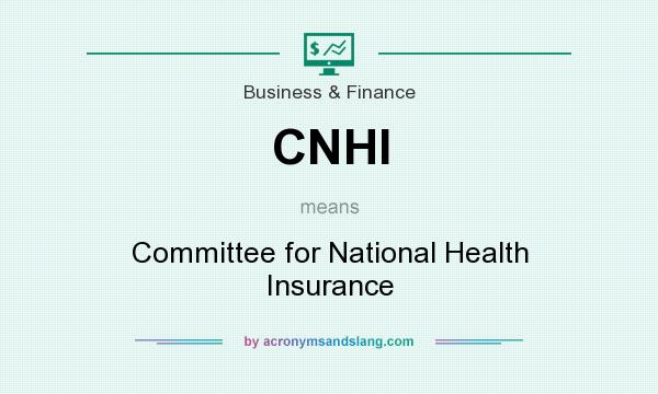 What does CNHI mean? It stands for Committee for National Health Insurance
