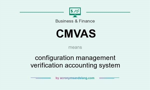 What does CMVAS mean? It stands for configuration management verification accounting system