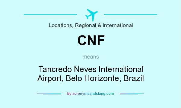 What does CNF mean? It stands for Tancredo Neves International Airport, Belo Horizonte, Brazil