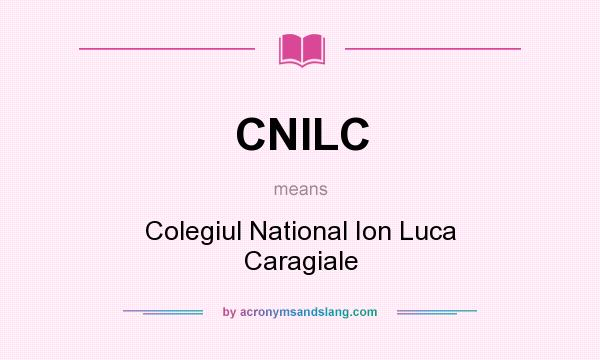 What does CNILC mean? It stands for Colegiul National Ion Luca Caragiale