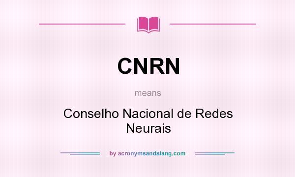What does CNRN mean? It stands for Conselho Nacional de Redes Neurais
