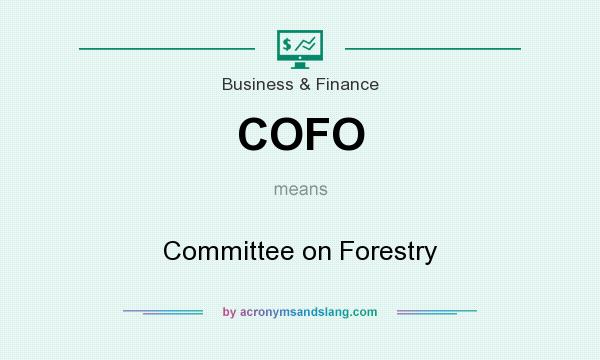 What does COFO mean? It stands for Committee on Forestry