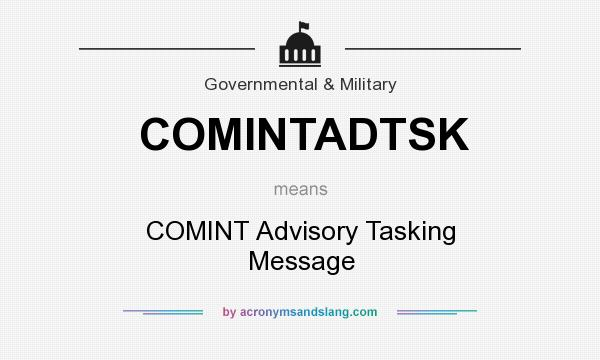 What does COMINTADTSK mean? It stands for COMINT Advisory Tasking Message