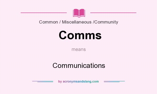 What does Comms mean? It stands for Communications