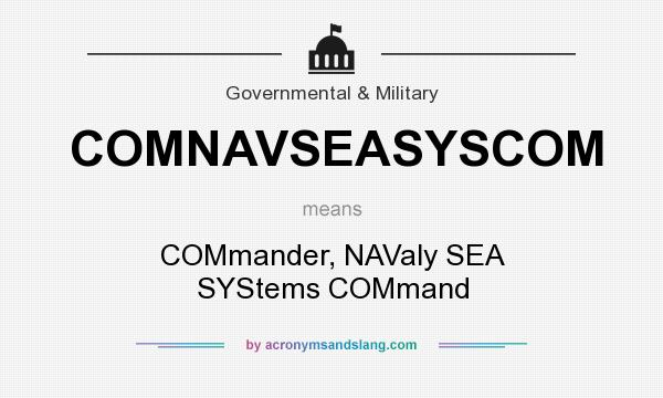 What does COMNAVSEASYSCOM mean? It stands for COMmander, NAValy SEA SYStems COMmand