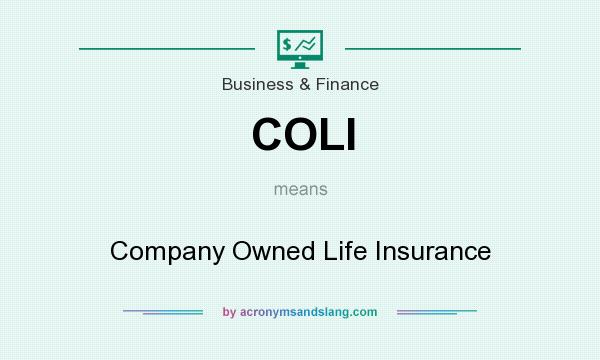 What does COLI mean? It stands for Company Owned Life Insurance