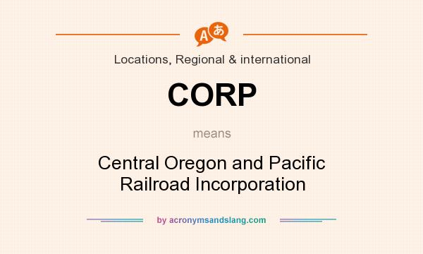 What does CORP mean? It stands for Central Oregon and Pacific Railroad Incorporation