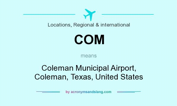 What does COM mean? It stands for Coleman Municipal Airport, Coleman, Texas, United States