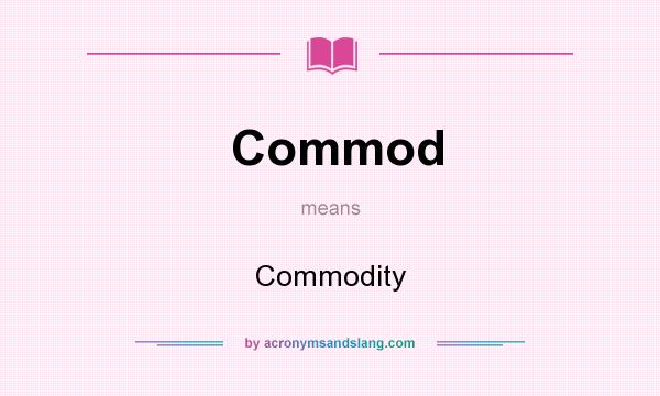 What does Commod mean? It stands for Commodity