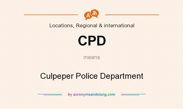 What does CPD mean? It stands for Culpeper Police Department