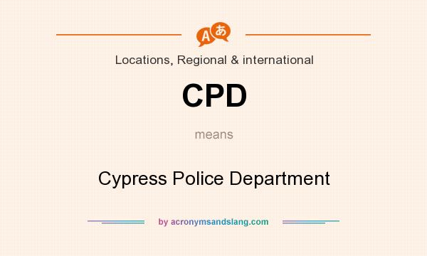 What does CPD mean? It stands for Cypress Police Department