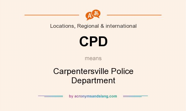 What does CPD mean? It stands for Carpentersville Police Department
