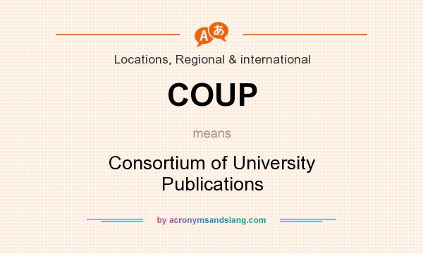 What does COUP mean? It stands for Consortium of University Publications