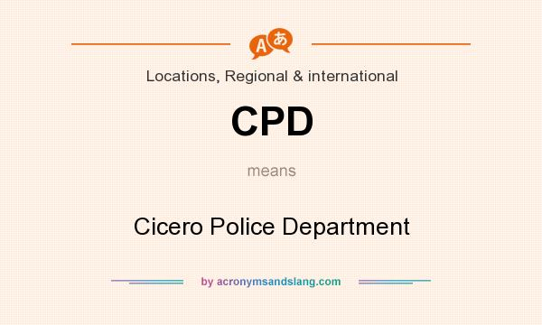 What does CPD mean? It stands for Cicero Police Department