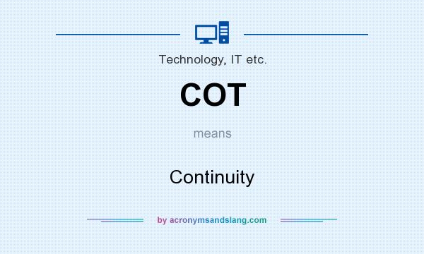 What does COT mean? It stands for Continuity