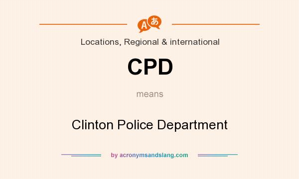 What does CPD mean? It stands for Clinton Police Department