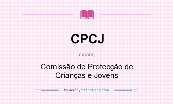 What does CPCJ mean? It stands for Comissão de Protecção de Crianças e Jovens
