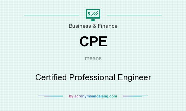 What does CPE mean? It stands for Certified Professional Engineer