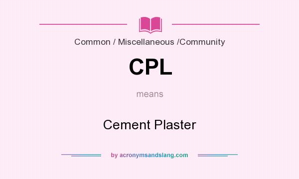 What does CPL mean? It stands for Cement Plaster