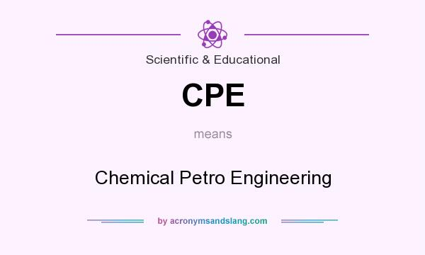 What does CPE mean? It stands for Chemical Petro Engineering