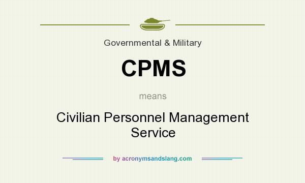 What does CPMS mean? It stands for Civilian Personnel Management Service