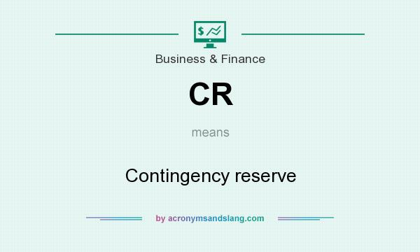 What does CR mean? It stands for Contingency reserve
