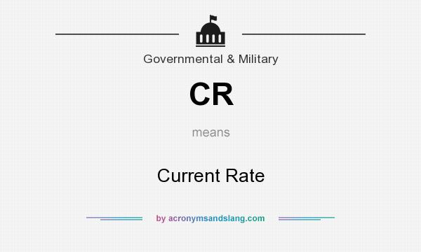 What does CR mean? It stands for Current Rate