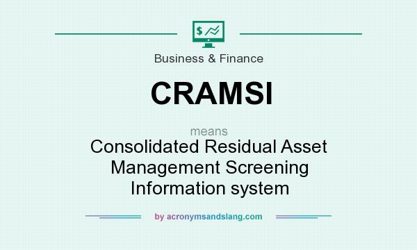 What does CRAMSI mean? It stands for Consolidated Residual Asset Management Screening Information system