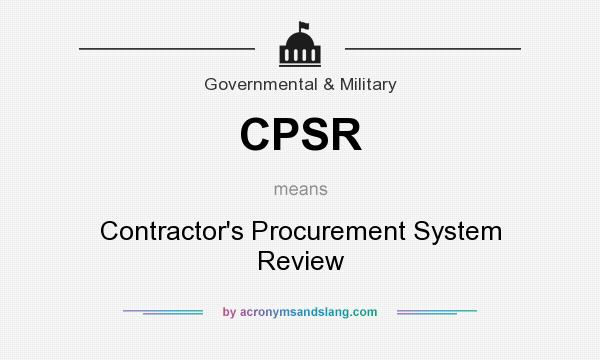 What does CPSR mean? It stands for Contractor`s Procurement System Review