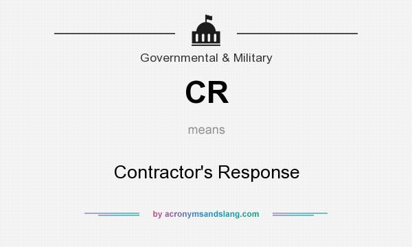 What does CR mean? It stands for Contractor`s Response