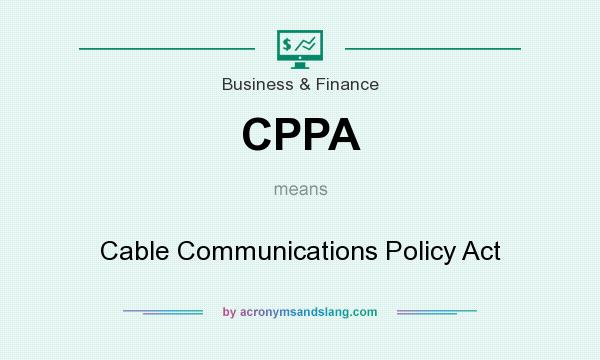 What does CPPA mean? It stands for Cable Communications Policy Act