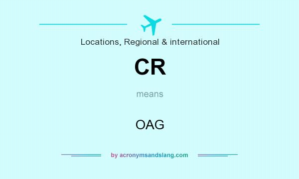 What does CR mean? It stands for OAG
