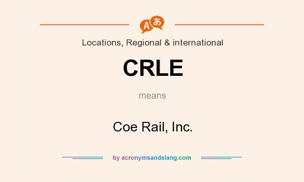 What does CRLE mean? It stands for Coe Rail, Inc.