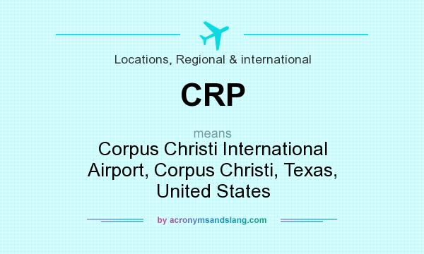 What does CRP mean? It stands for Corpus Christi International Airport, Corpus Christi, Texas, United States