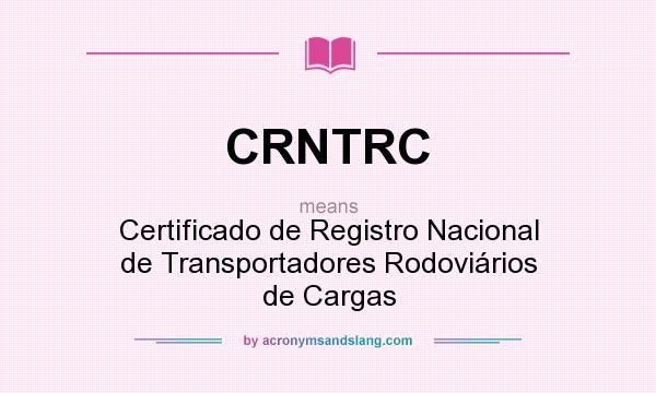 What does CRNTRC mean? It stands for Certificado de Registro Nacional de Transportadores Rodoviários de Cargas