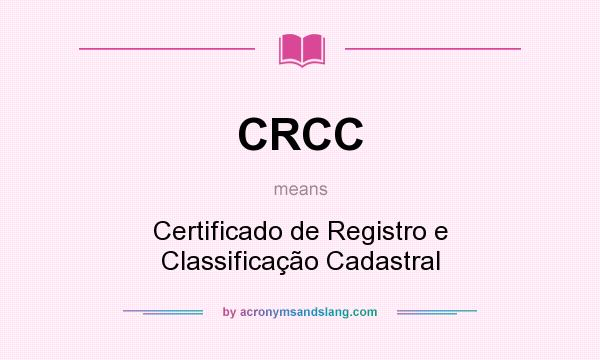 What does CRCC mean? It stands for Certificado de Registro e Classificação Cadastral