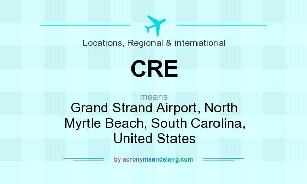 What does CRE mean? It stands for Grand Strand Airport, North Myrtle Beach, South Carolina, United States