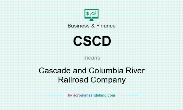 What does CSCD mean? It stands for Cascade and Columbia River Railroad Company