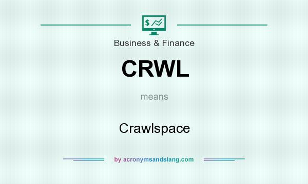 What does CRWL mean? It stands for Crawlspace