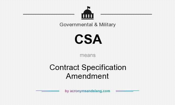 What does CSA mean? It stands for Contract Specification Amendment