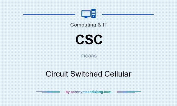 What does CSC mean? It stands for Circuit Switched Cellular