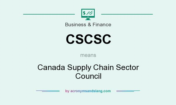 What does CSCSC mean? It stands for Canada Supply Chain Sector Council