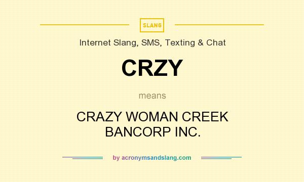 What does CRZY mean? It stands for CRAZY WOMAN CREEK BANCORP INC.