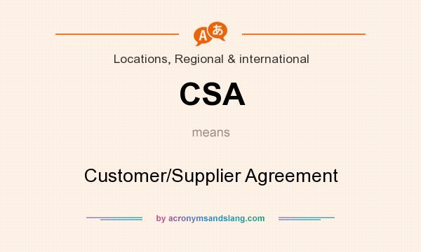 What does CSA mean? It stands for Customer/Supplier Agreement