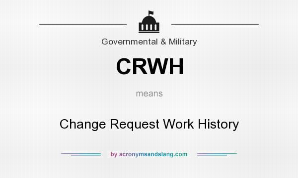 What does CRWH mean? It stands for Change Request Work History