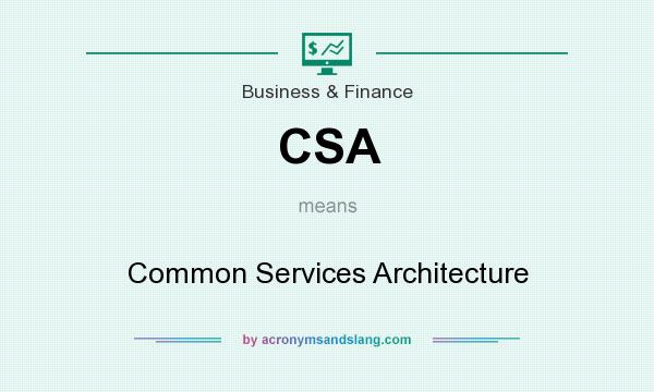 What does CSA mean? It stands for Common Services Architecture