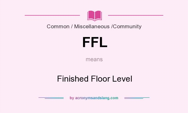 What does FFL mean? It stands for Finished Floor Level
