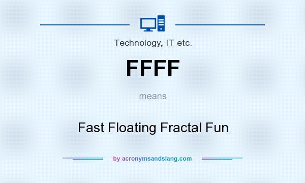 What does FFFF mean? It stands for Fast Floating Fractal Fun